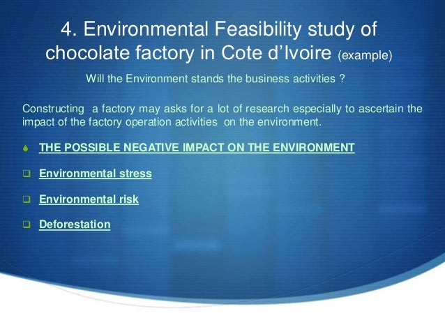 4. Environmental Feasibility study of chocolate factory in Cote d'Ivoire (example) Will the Environment stands the busines...