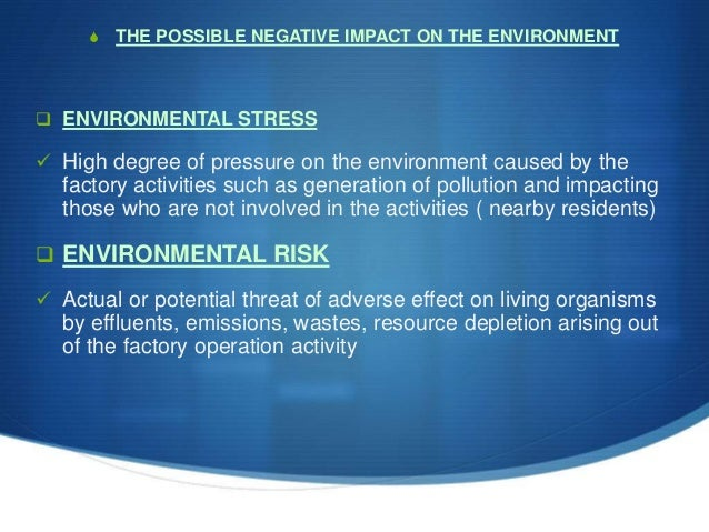S THE POSSIBLE NEGATIVE IMPACT ON THE ENVIRONMENT  ENVIRONMENTAL STRESS  High degree of pressure on the environment caus...