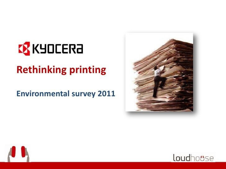 Rethinking printingEnvironmental survey 2011
