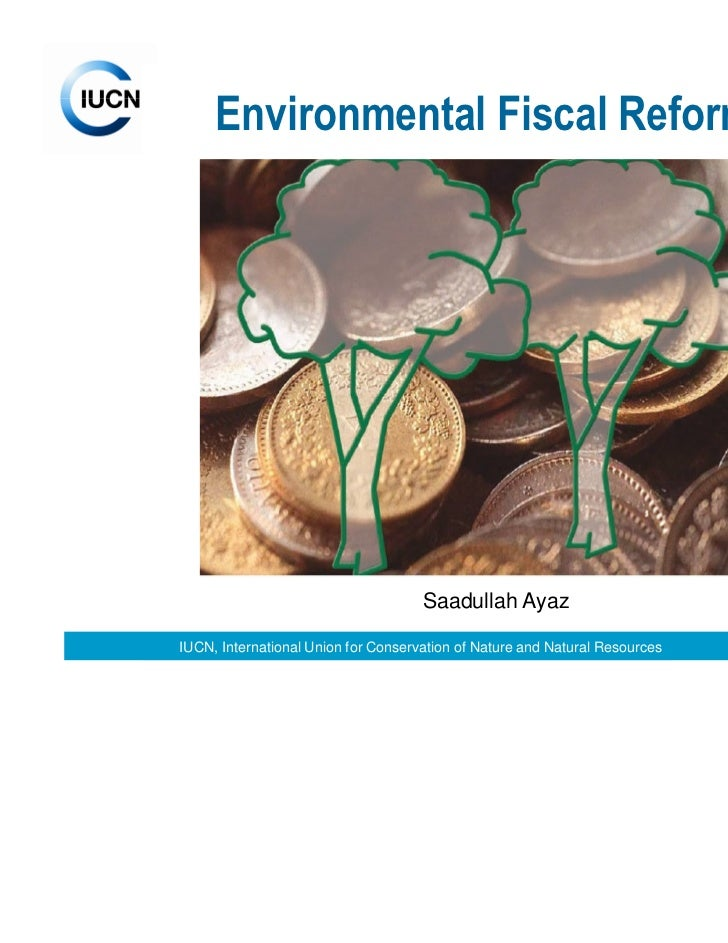 Environmental Fiscal Reforms                                     Saadullah AyazIUCN, International Union for Conservation ...