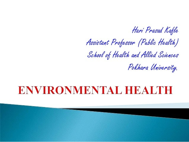 Hari Prasad Kafle Assistant Professor (Public Health) School of Health and Allied Sciences Pokhara University.