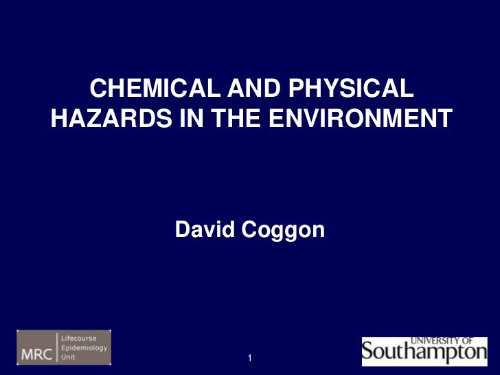 CHEMICAL AND PHYSICALHAZARDS IN THE ENVIRONMENT        David Coggon             1