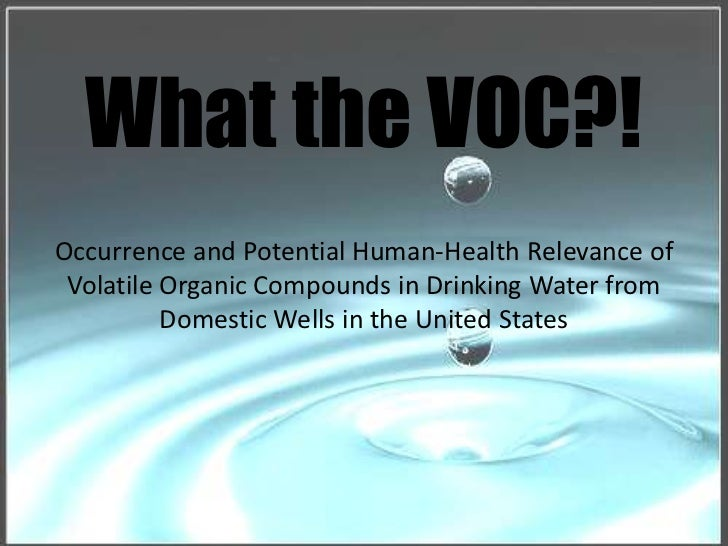 What the VOC?!<br />Occurrence and Potential Human-Health Relevance of Volatile Organic Compounds in Drinking Water from D...