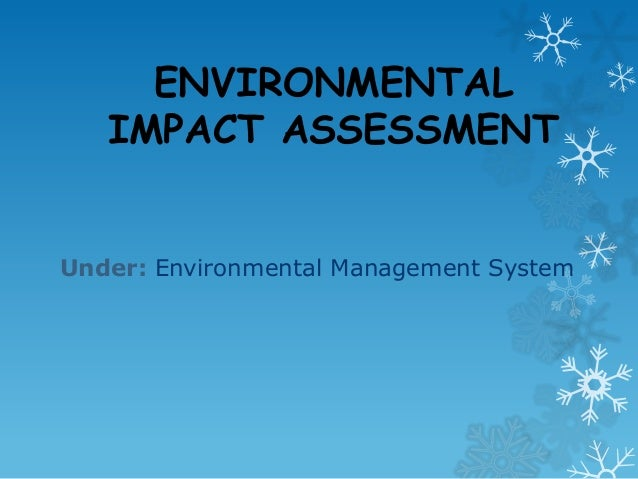 ENVIRONMENTAL IMPACT ASSESSMENT Under: Environmental Management System