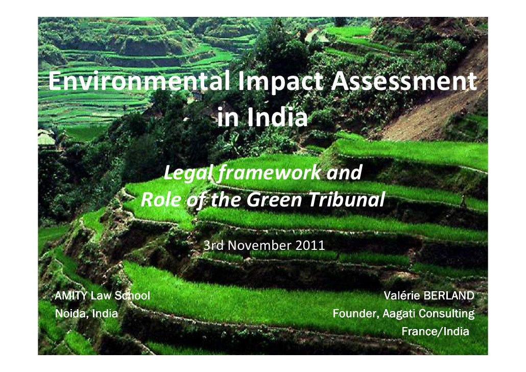 Environmental Impact Assessment            in India                Legal framework and              Role of the Green Trib...