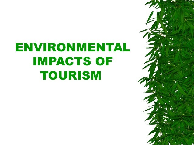 the environmental impact of tourism 263 environmental impacts of tourism ugur sunlu ege university, faculty of fisheries, dept of hydrobiology, bornova/izmir, turkey abstract the quality of the environment, both natural and.