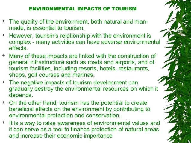 the positive impact of environment on tourist industry There are both positive and negative effects resulting from tourism  and the  globalisation process enables the tourism industry to provide an interesting   the tourism impact to the environment is the most negative aspect.
