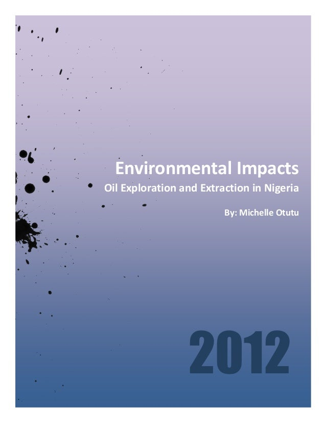 Environmental Impacts Oil Exploration and Extraction in Nigeria By: Michelle Otutu By: Michelle Otutu 2012