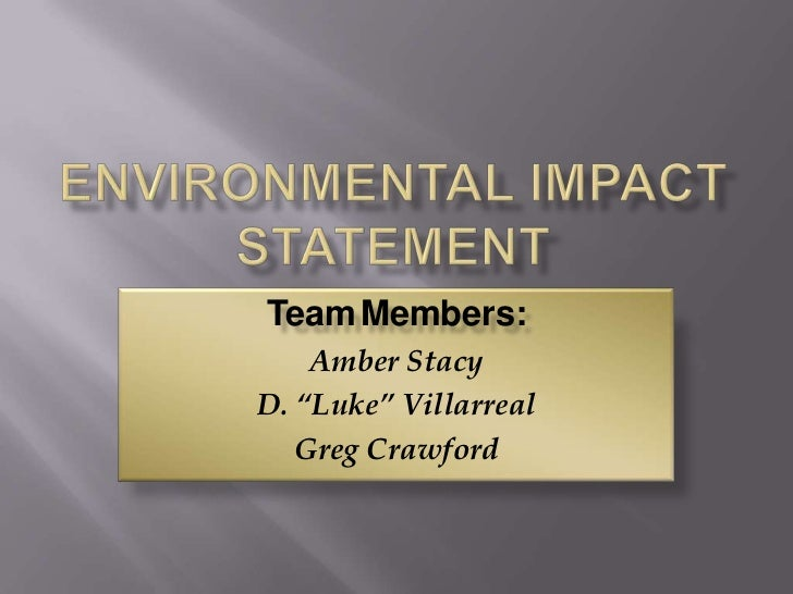 "Environmental Impact Statement<br />TeamMembers:<br />Amber Stacy<br />D. ""Luke"" Villarreal<br />Greg Crawford<br />"