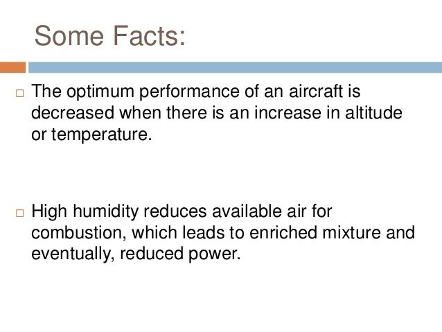 Some Facts:   The optimum performance of an aircraft is decreased when there is an increase in altitude or temperature.  ...