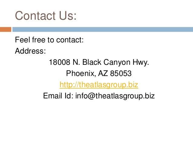 Contact Us: Feel free to contact: Address: 18008 N. Black Canyon Hwy. Phoenix, AZ 85053 http://theatlasgroup.biz Email Id:...