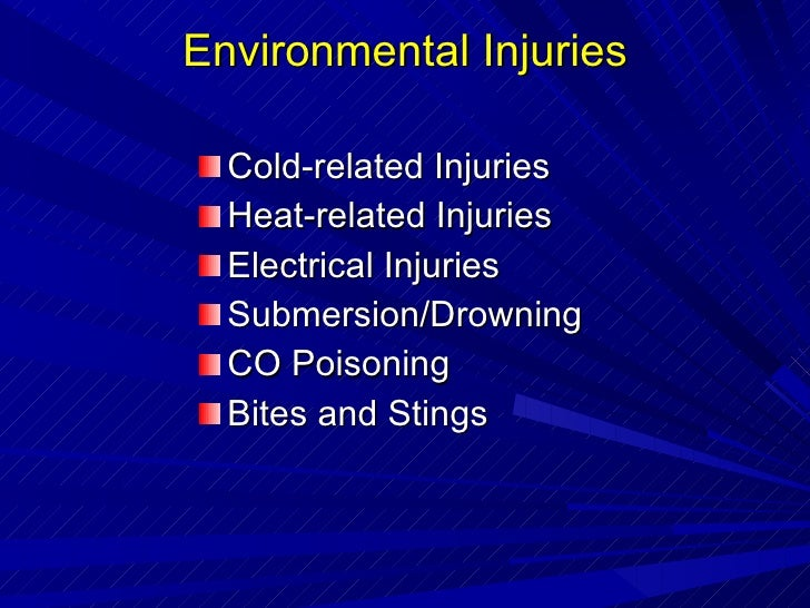 Environmental Injuries <ul><li>Cold-related Injuries </li></ul><ul><li>Heat-related Injuries </li></ul><ul><li>Electrical ...