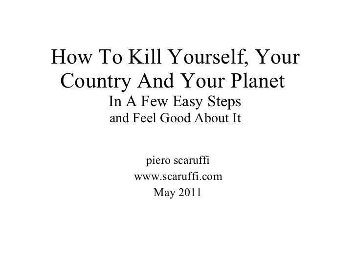 How To Kill Yourself, Your Country And Your Planet  In A Few Easy Steps and Feel Good About It piero scaruffi www.scaruffi...