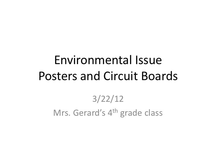 Environmental IssuePosters and Circuit Boards           3/22/12  Mrs. Gerard's 4th grade class