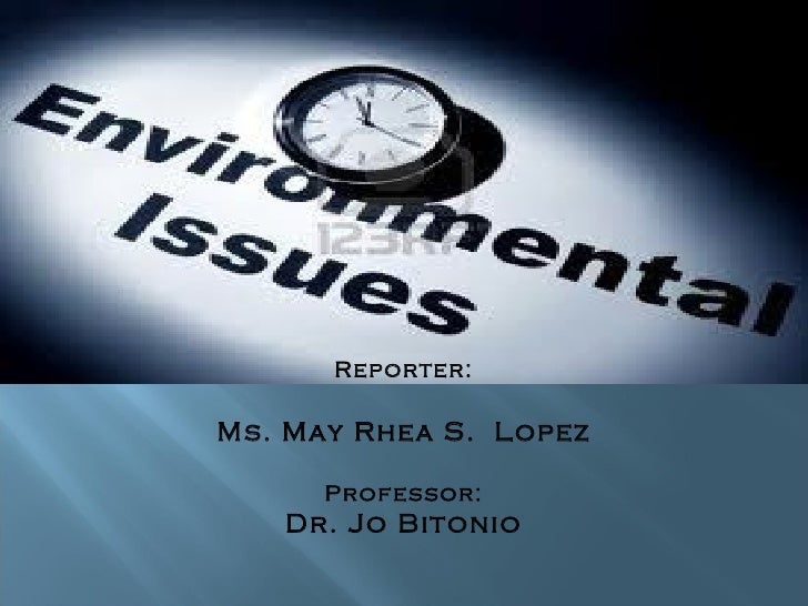 Reporter: Ms. May Rhea S.  Lopez Professor: Dr. Jo Bitonio