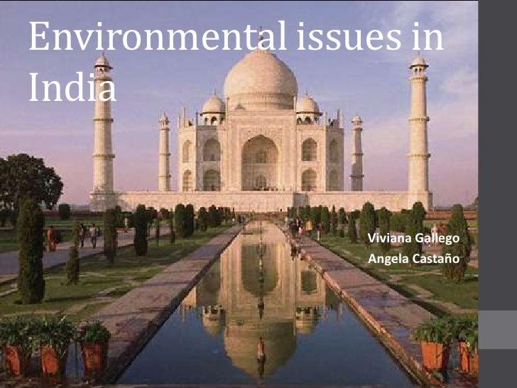 Environmental issues inIndia                  Viviana Gallego                  Angela Castaño