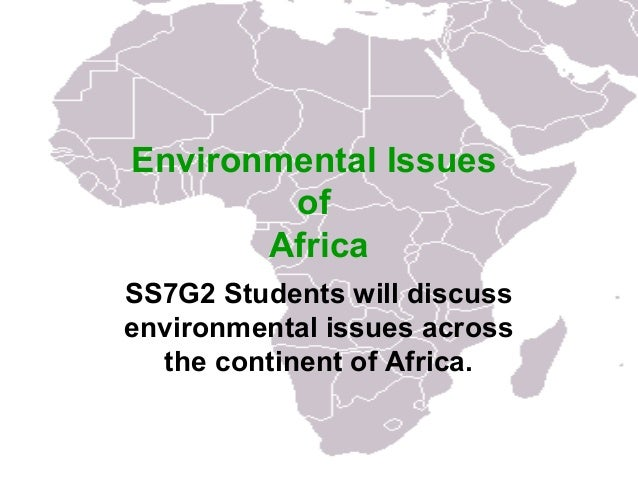 Environmental Issues        of       AfricaSS7G2 Students will discussenvironmental issues across  the continent of Africa.