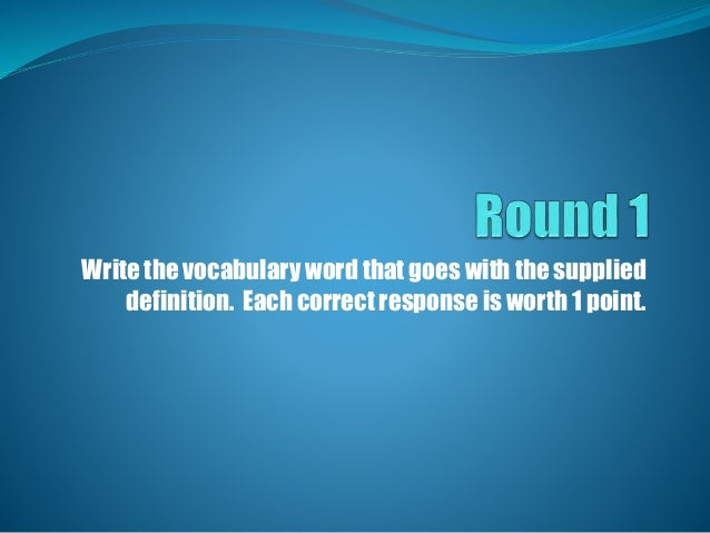 Write the vocabulary word that goes with the supplied definition. Each correct response is worth 1 point.