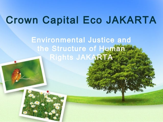 Crown Capital Eco JAKARTA Environmental Justice and the Structure of Human Rights JAKARTA