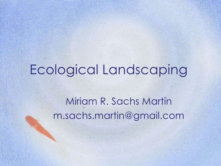 Ecological Landscaping Miriam R. Sachs Martín [email_address]