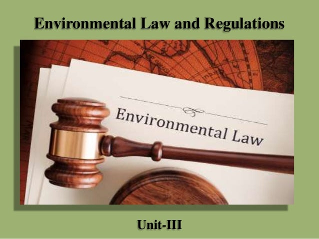 Environmental Law and Regulations  Unit-III