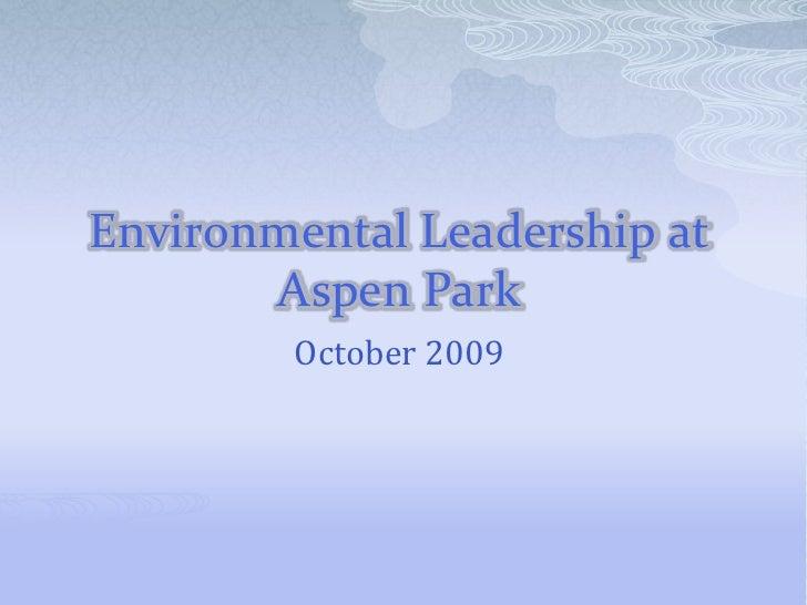 Environmental Leadership at Aspen Park<br />October 2009<br />