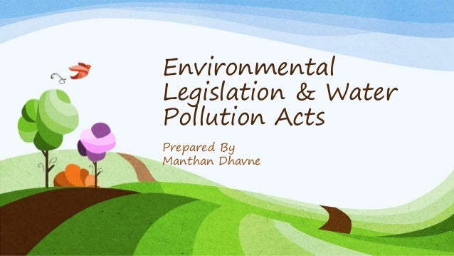Environmental Legislation & Water Pollution Acts Prepared By Manthan Dhavne
