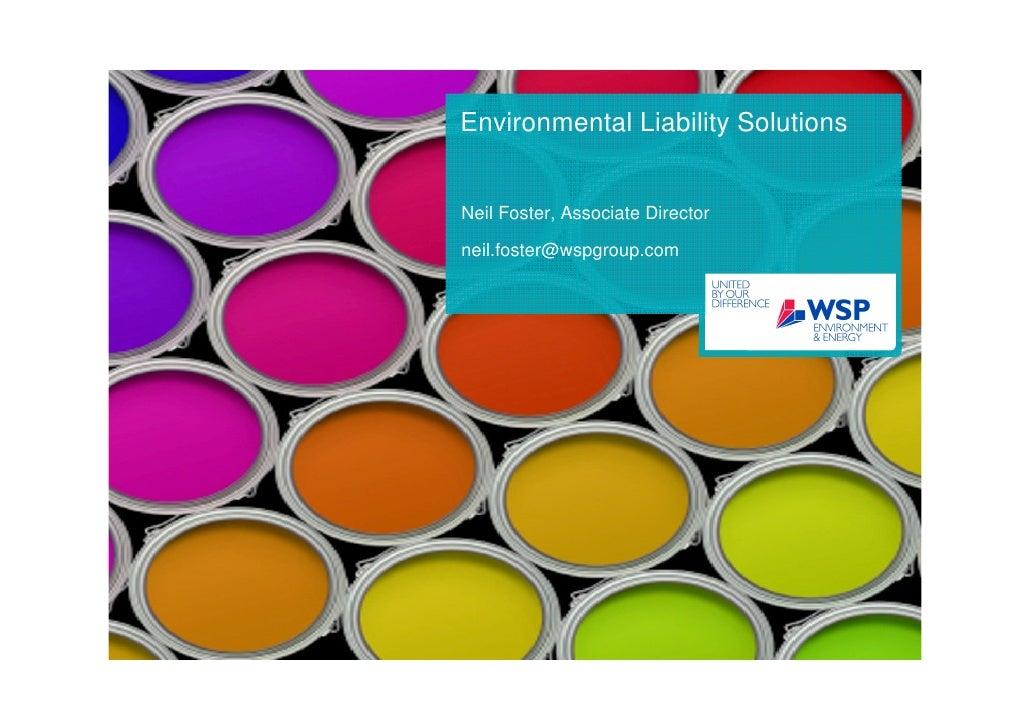 Environmental Liability Solutions   Neil Foster, Associate Director  neil.foster@wspgroup.com