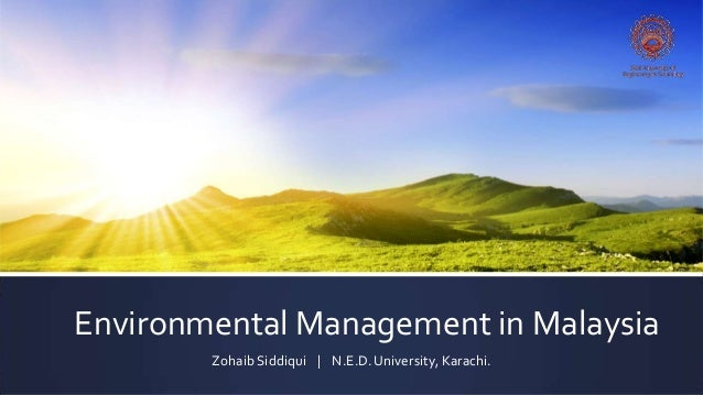 Environmental Management in MalaysiaZohaib Siddiqui | N.E.D. University, Karachi.