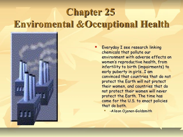 Chapter 25Enviromental &Occuptional Health                   Everyday I see research linking                    chemicals...