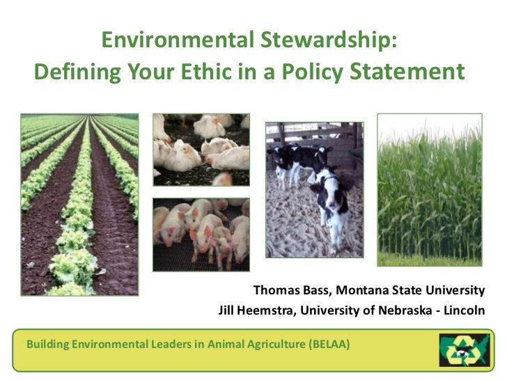 Environmental Stewardship:Defining Your Ethic in a Policy Statement<br />Thomas Bass, Montana State University<br />Jill H...
