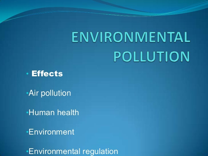 ENVIRONMENTAL POLLUTION<br /><ul><li> Effects