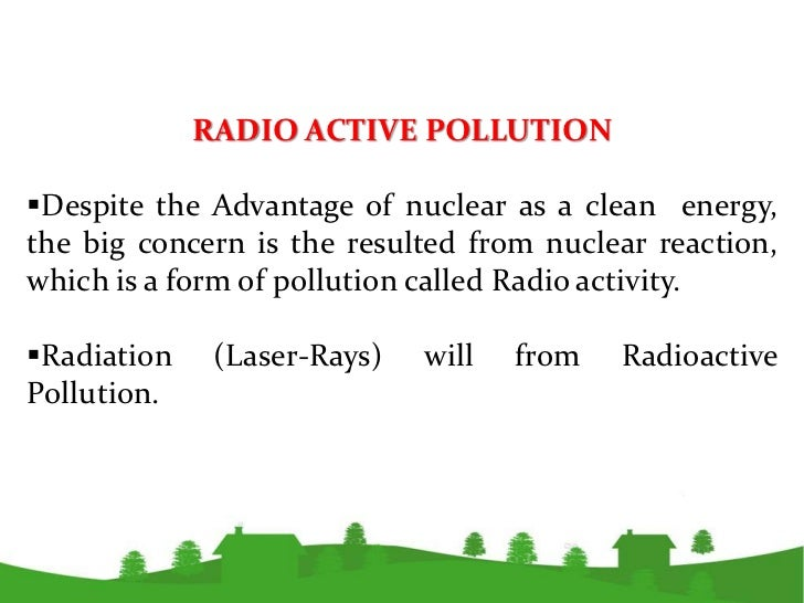 radioactive pollution essay Pollution is a major crisis that has profound effects on our lives ways to reduce pollution ways to reduce pollution pollution is a major crisis that has profound effects on our lives, causing cancer and shortening our time to enjoy our existence upon this planet.