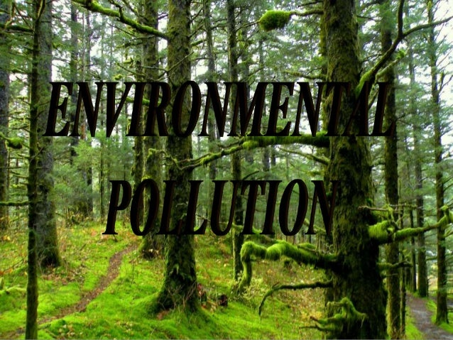 Environmental Pollution Definition Of Environmental Pollution: Environmental pollution is the contamination of the physica...