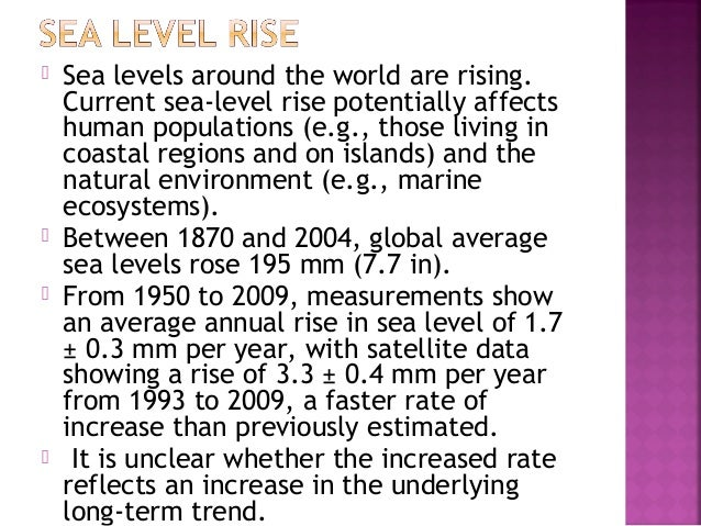 the impacts of global warming on the rising of sea levels As global temperatures continue to rise, ice in the polar regions and glaciers will melt, dumping tons of extra water into the ocean warmer water temperatures will also lead the oceans to expand these factors will cause sea levels to increase and swamp coastal areas all over the world although flooding is.