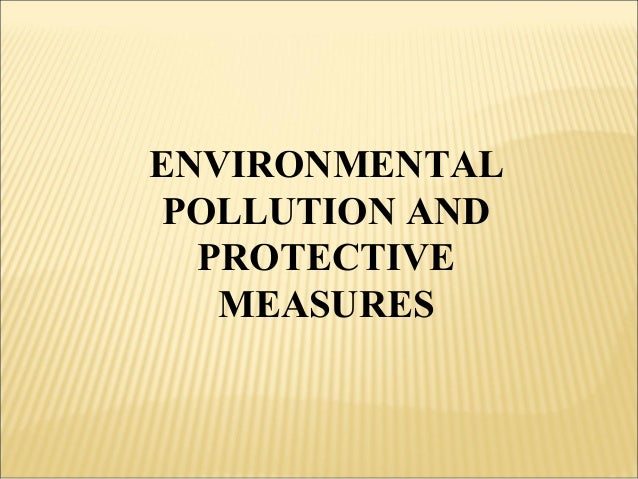 ENVIRONMENTAL POLLUTION AND PROTECTIVE MEASURES
