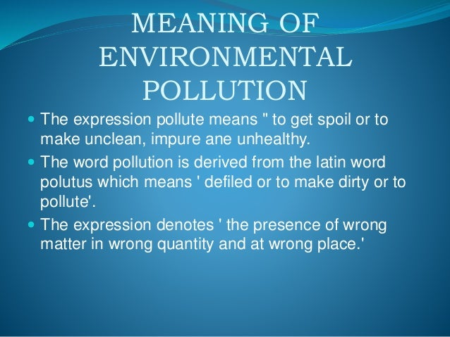 pollution defination Epa memorandum on defining the term pollution prevention to guide more consistent use of the term in epa activities and written materials.