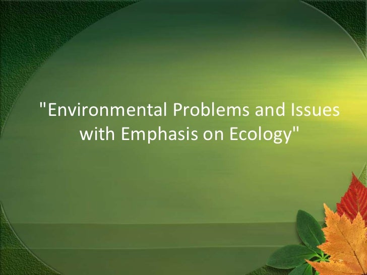"""Environmental Problems and Issues with Emphasis on Ecology""<br />"