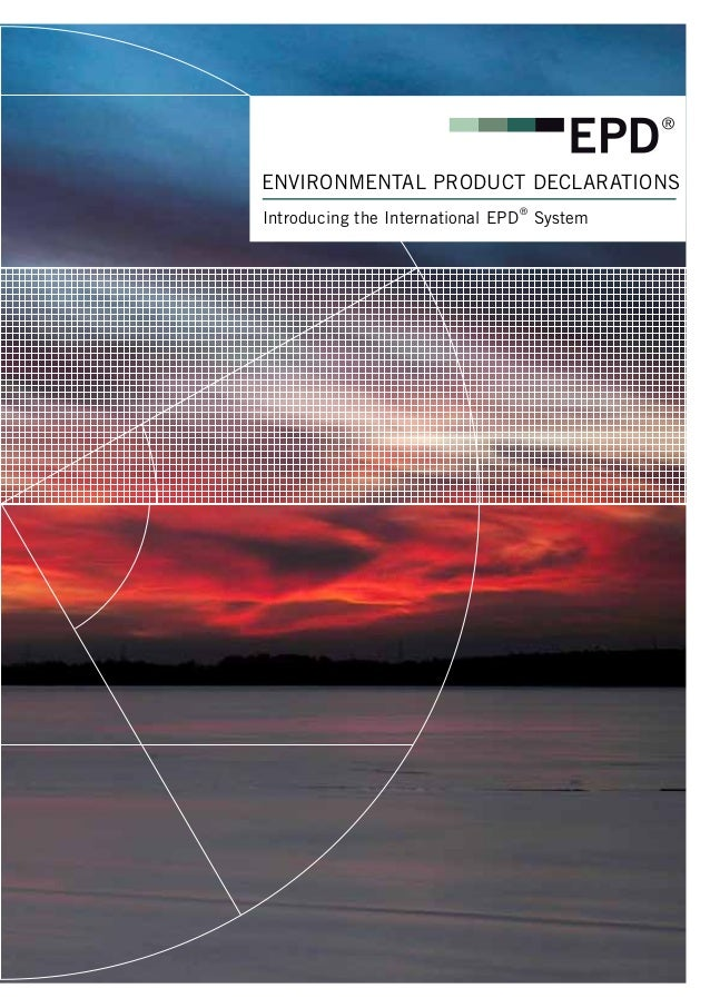 ENVIRONMENTAL PRODUCT DECLARATIONS Introducing the International EPD ® System