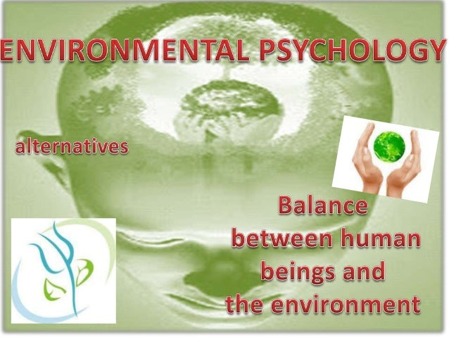 Environmental psychology is the studyof human behavior in relation to theenvironment neat and defined by man.It is a relat...