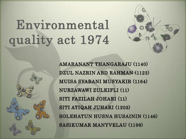Environmentalquality act 1974        AMARANANT THANGARAJU (1140)        DZUL NAZRIN ABD RAHMAN (1123)        MUISA SYABANI...