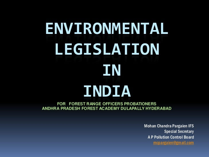 ENVIRONMENTAL LEGISLATION      IN    INDIA     FOR FOREST RANGE OFFICERS PROBATIONERSANDHRA PRADESH FOREST ACADEMY DULAPAL...