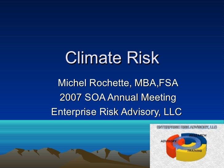 Climate Risk Michel Rochette, MBA,FSA 2007 SOA Annual MeetingEnterprise Risk Advisory, LLC