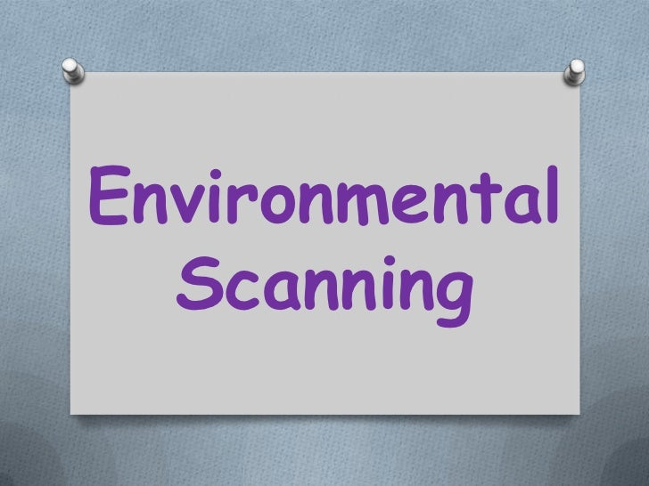marketing change and environmental scanning This helps you understand the big picture forces of change that  be the creator of pest analysis he included a scanning tool  environmental issues, and.