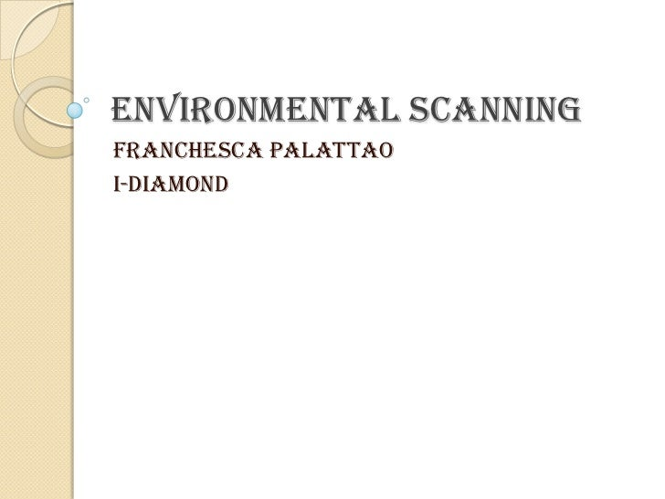 Environmental Scanning<br />FranchescaPalattao<br />I-Diamond<br />