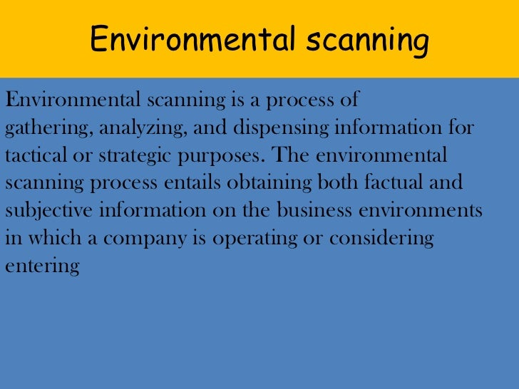 Environmental scanning<br />Environmental scanning is a process of gathering, analyzing, and dispensing information for ta...
