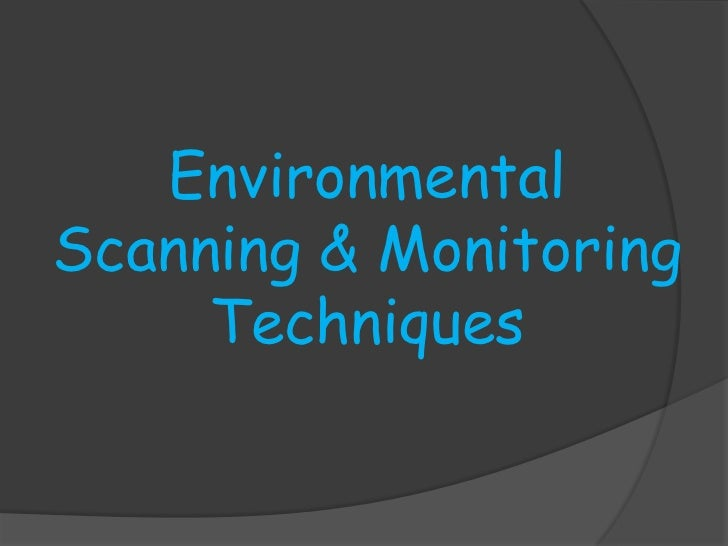 environmental scanning techniques Environmental scanning, industry analysis, competitive environmental scanning is requires data collection and use of different required tools and techniques.