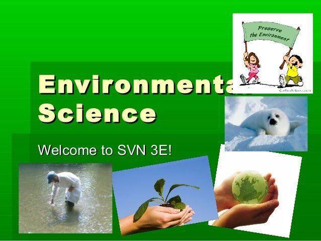 EnvironmentalEnvironmental ScienceScience Welcome to SVN 3E!Welcome to SVN 3E!