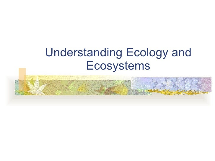 Understanding Ecology and Ecosystems