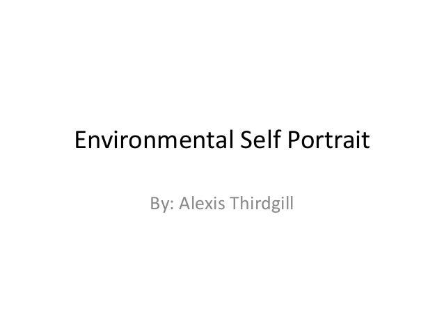 Environmental Self Portrait      By: Alexis Thirdgill